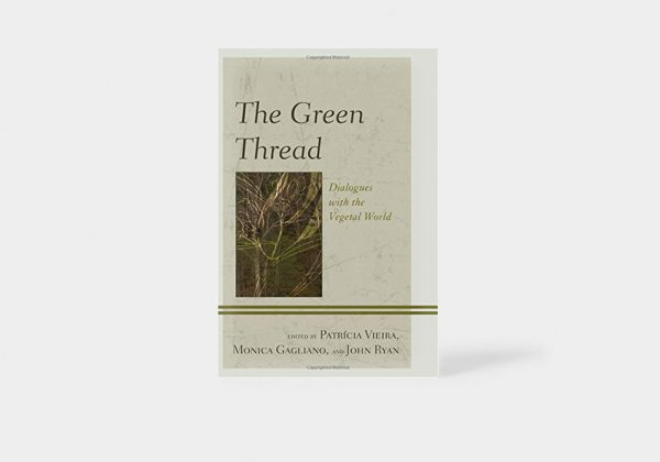 The Green Thread: Dialogues with the Vegetal World